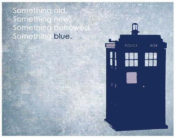 You know the saying. I'm just nerdy enough to actually something with the tardis on my wedding day...