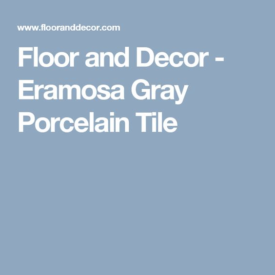 Floor and Decor - Eramosa Gray Porcelain Tile