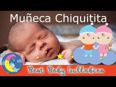 Muñeca Chiquitita Canciones De Cuna Para Dormir Bebés Con Letra Hermosas Melodías Nanas Para Niños Canciones Para Bebés Canciones De Cuna Canciones De Niños