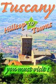 Discover the most beautiful hilltop towns of Tuscany. 10 must see to believe locations in Italy.