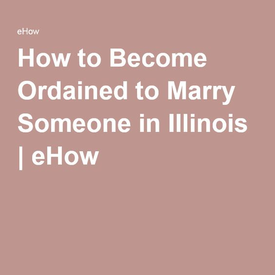 How to Become Ordained to Marry Someone in Illinois | eHow