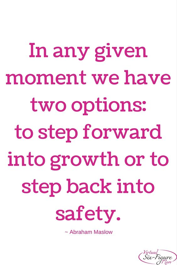In any given moment we have two options: to step forward into growth or to step back into safety. -Abraham Maslow #quote #motivation
