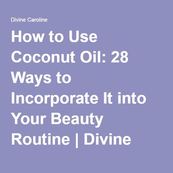 How to Use Coconut Oil: 28 Ways to Incorporate It into Your Beauty Routine | Divine Caroline