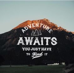 Adventure awaits, you just have to find it.