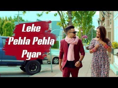 New Song 2018 Leke Pehla Pehla Pyar Full Song Latest Hindi Song Youtube News Songs Youtube Songs