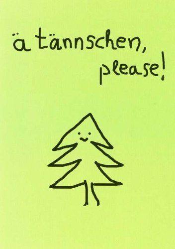 Weihnachtspostkarte mit lustigen Sprüchen - ä tännschen, please! von Modern Times, http://www.amazon.de/dp/B009AYVAH4/ref=cm_sw_r_pi_dp_ULyVqb1YSKYDK