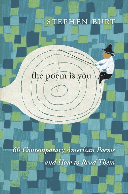 The Poem Is You: 60 Contemporary American Poems and How to Read Them by Stephen Burt