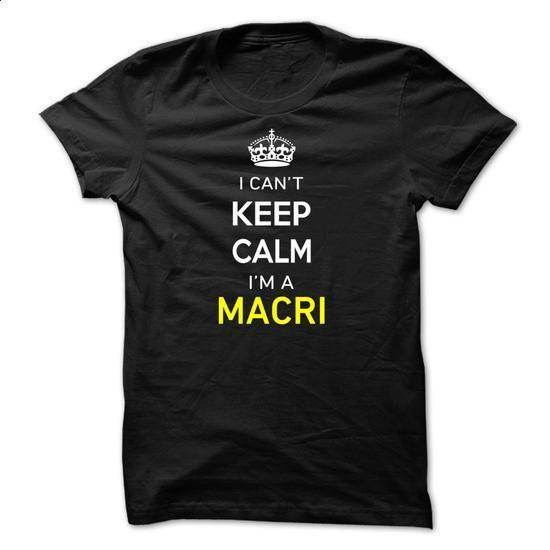 I Cant Keep Calm Im A MACRI - #diy gift #quotes funny. ORDER NOW => https://www.sunfrog.com/Names/I-Cant-Keep-Calm-Im-A-MACRI-53ED53.html?id=60505