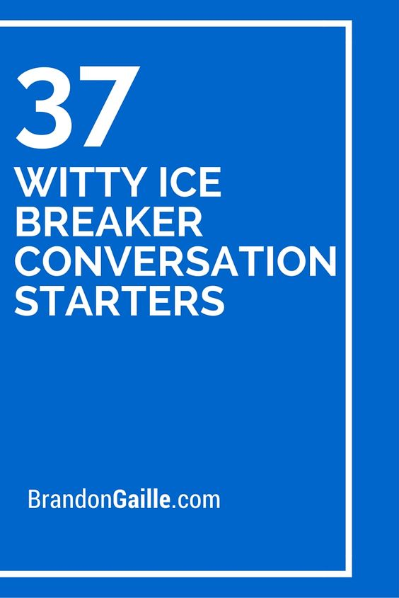37 Witty Ice Breaker Conversation Starters
