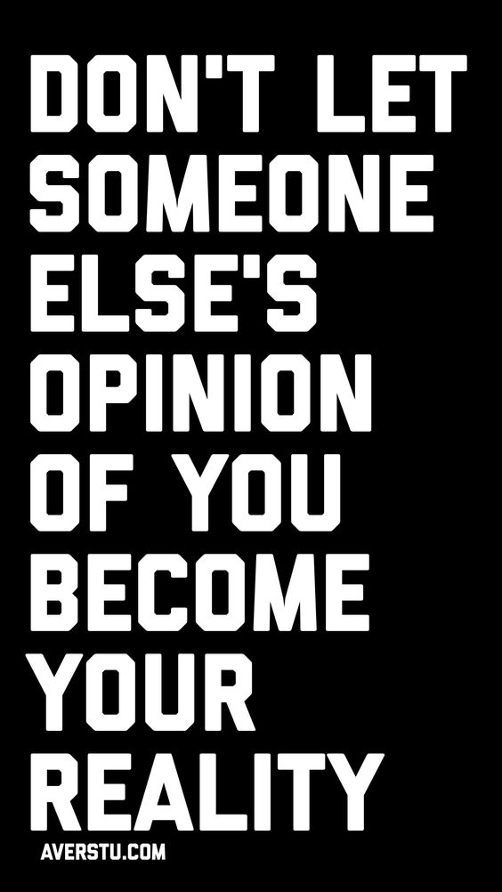 Don't let someone else's opinion of you become your reality