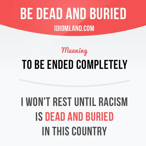 """Be dead and buried"" means ""to be ended completely"".  Example: I won't rest…"