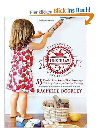 Tinkerlab: A Hands-On Guide for Little Inventors: Amazon.de: Rachelle Doorley: Fremdsprachige Bücher