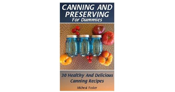Got Lots of Veggies and Fruits? Canning and Preserving For Dummies: 30 Healthy Recipes - http://gimmiefreebies.com/got-lots-of-veggies-and-fruits-canning-and-preserving-for-dummies-30-healthy-recipes/