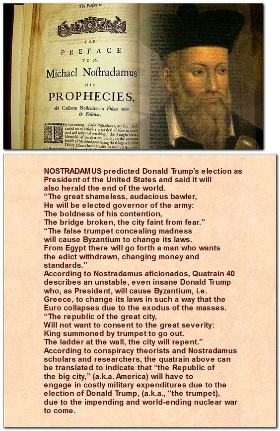 According to believers around the world, 16th century prophet Nostradamus predicted Donald Trump's unexpected Election Day victory hundreds of years ago. While American pollsters and the world's collective media failed to see a Trump victory coming, even as it was on our doorstep, Nostradamus is believed to have called the 2016 presidential election hundreds of years ago. Unfortunately for Donald Trump and his ardent supporters, if Nostradamus was right, some seriously bad times are here.