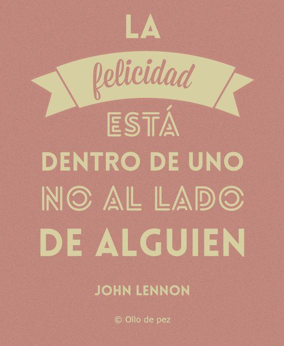 """""""la felicidad está dentro de uno, no al lado de alguien"""" (John Lennon)"""