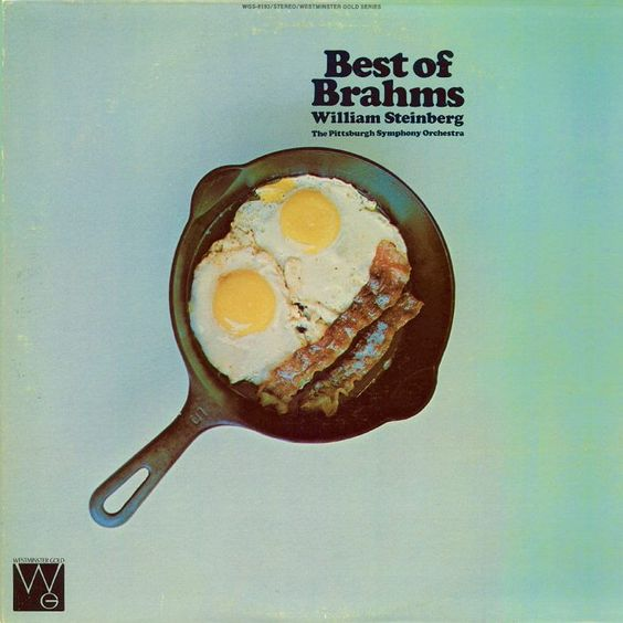 If I've heard it once, I've heard it a thousand times: nothing says Brahms like a cast iron skillet full of bacon and eggs.: