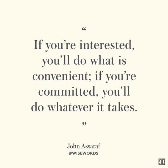 """""""If you're interested, you'll do what is convenient; if you're committed, you'll do whatever it takes."""" — John Assaraf #WiseWords"""