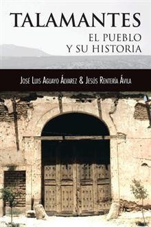 """""""Talamantes. El pueblo y su historia"""", José Luis Aguayo, Jesús Rentería.  Reseña histórica por las principales etapas de este pueblo mexicano."""