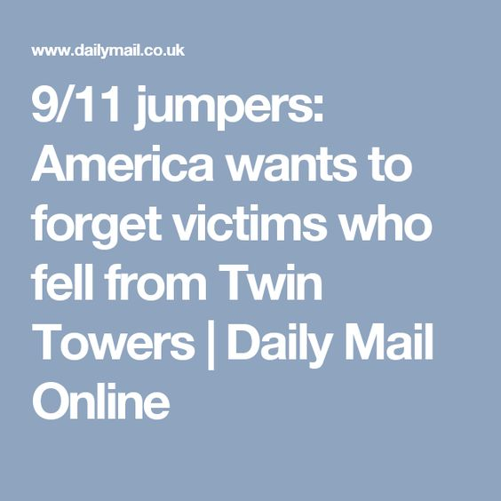 9/11 jumpers: America wants to forget victims who fell from Twin Towers | Daily Mail Online