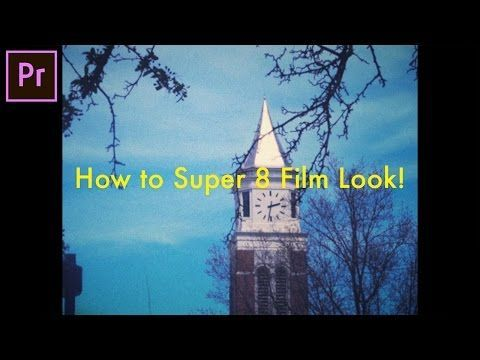 17 How To Create A Super 8 Film Camera Look In Adobe Premiere Pro Cc 2017 Tutorial Youtube Super 8 Film Premiere Pro Adobe Premiere Pro
