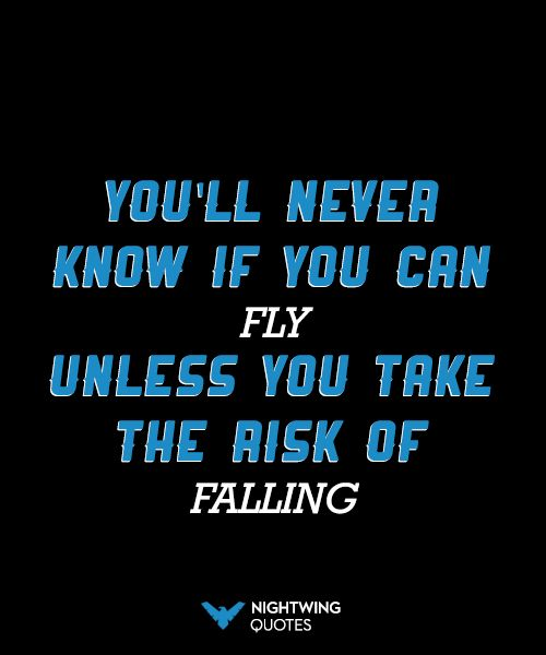 """""""You'll never know if you can fly unless you take the risk of falling."""