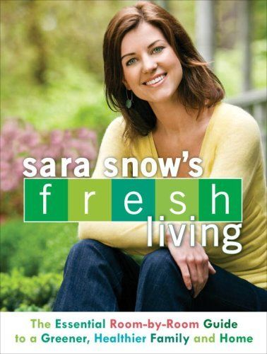 Sara Snow's Fresh Living: The Essential Room-by-Room Guide to a Greener, Healthier Family and Home by   Sara Snow,   Liked the information, but could make you feel a little paranoid. If you want to go green with babies, it can get very expensive, since hand me downs quickly become unsafe with new regulations every year. 3 outta 5.