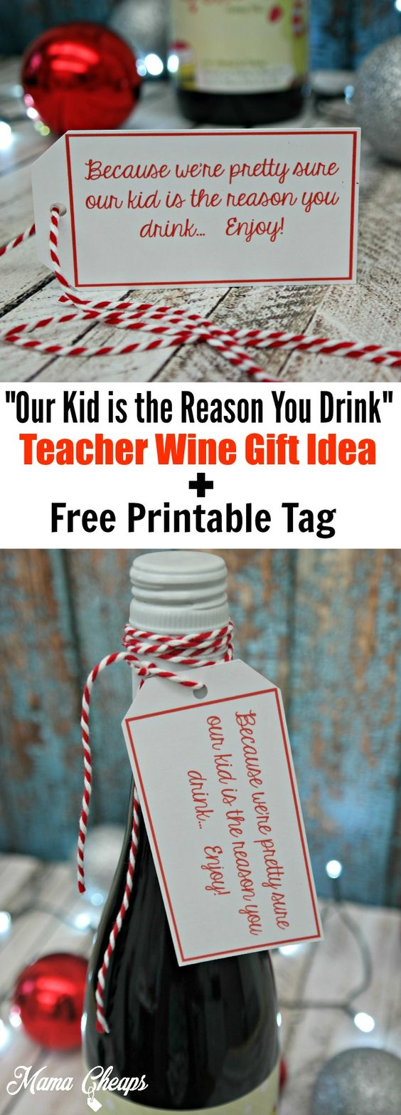 """Our Kid is the Reason You Drink"" Teacher Wine Gift Idea + FREE Printable Tag  Print here: http://bit.ly/2h6FZo7"