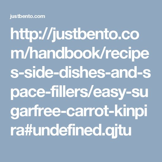 http://justbento.com/handbook/recipes-side-dishes-and-space-fillers/easy-sugarfree-carrot-kinpira#undefined.qjtu