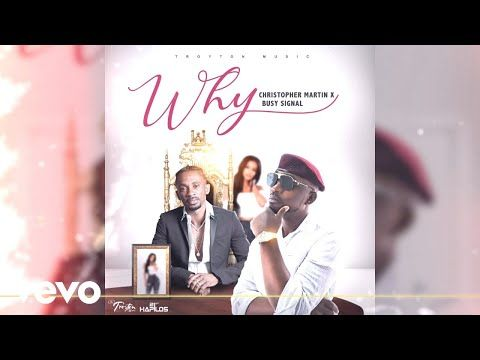 Busy Signal Christopher Martin Why Official Audio Youtube In 2020 Busy Signal Music Videos