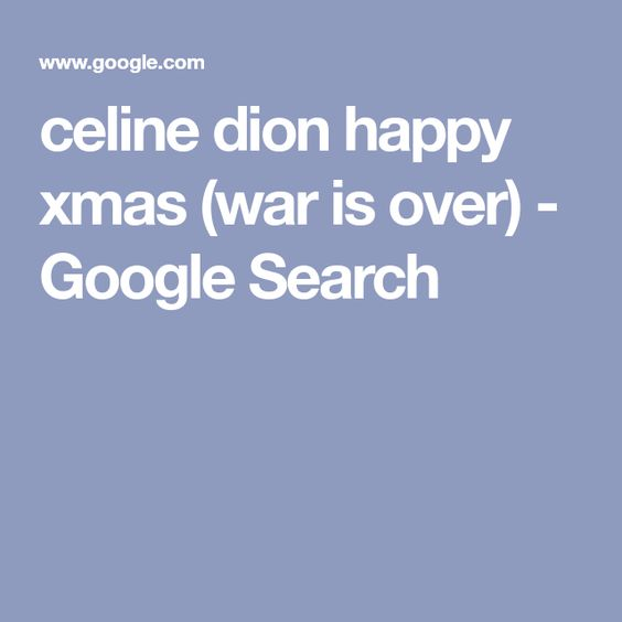 Celine Dion Happy Xmas War Is Over Google Search Happy Xmas Celine Dion Celine