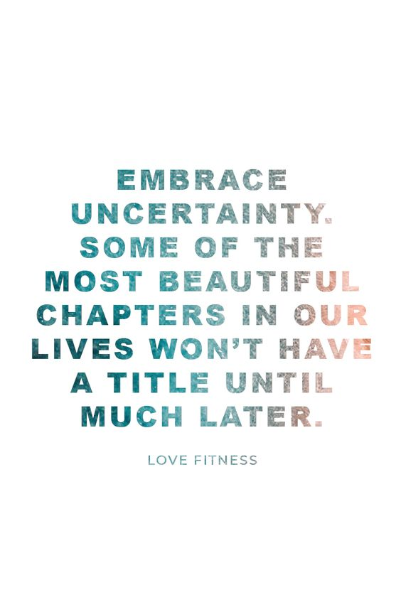 Daily Inspiration | Embrace uncertainty. Some of the most beautiful chapters in our lives won't have a title until much later. #Quotes #Motivational #Inspiration #Motivate #Phrases #Inspire #Fitness #FitnessQuotes #MotivationalQuotes