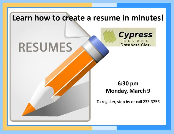 CYPRESS RESUME DATABASE CLASS Monday, March 9, 2015 @ 630 pm in - cypress resume