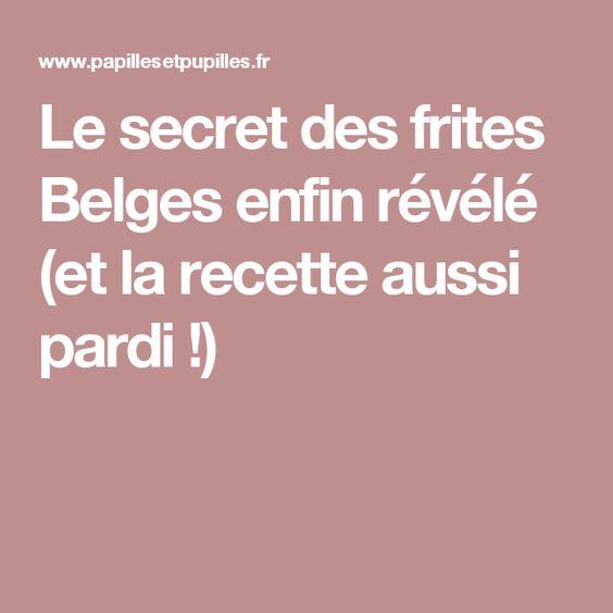 Le secret des frites Belges enfin révélé (et la recette aussi pardi !)