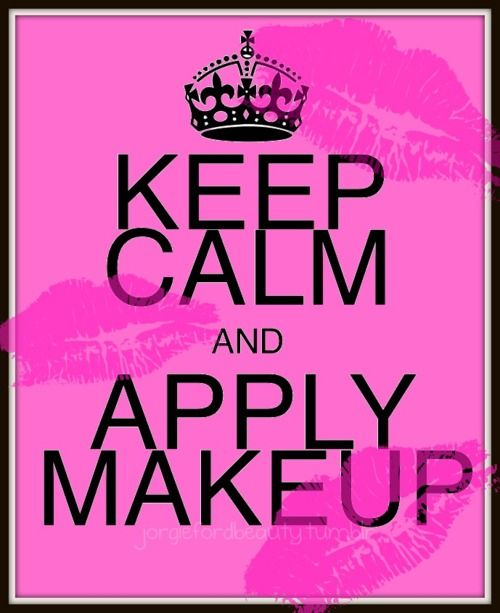 <3: Makeup Quotes, Beauty Quotes, Girly Quotes, Calm Apply, Fashion Quotes, Apply Makeup, Best Quotes, Keep Calm Quotes For Girls