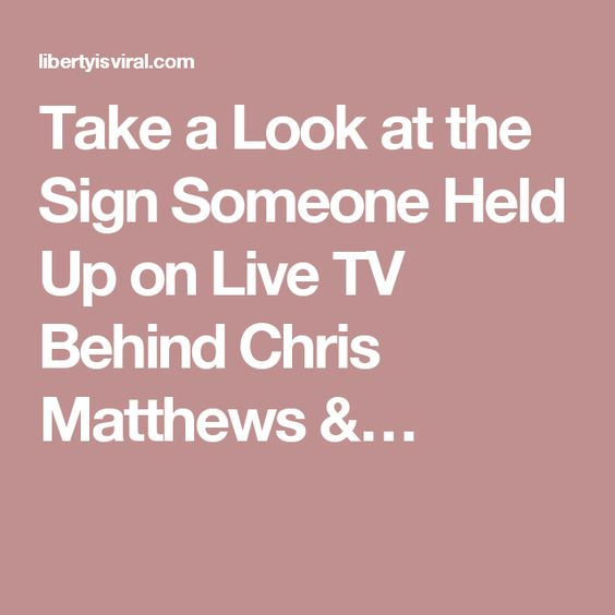 Take a Look at the Sign Someone Held Up on Live TV Behind Chris Matthews &…