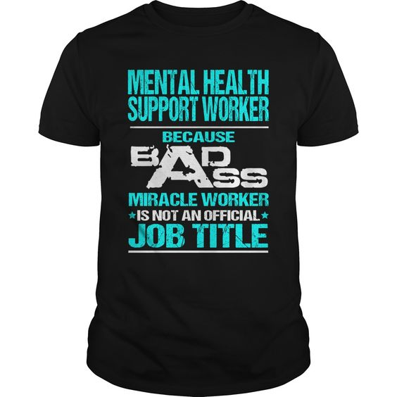 MENTAL HEALTH SUPPORT WORKER Because BADASS Miracle Worker Isn't An Official Job…