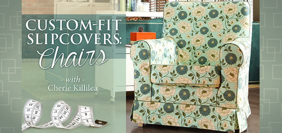 Custom-Fit Slipcovers: Chairs. Learn All About Sewing Slipcovers! Online class $29.99