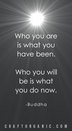 'Who you are… ' - Buddha °