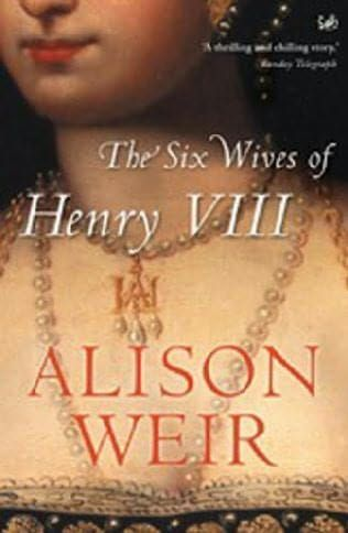 Weir, Alison - The Six Wives Of Henry VIII. I love this book. It's so detailed and easy to read, like reading about people that died yesterday.