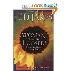 Woman, Thou Art Loosed!: Healing the Wounds of the Past. One of the best books I've read on women and their pasts.