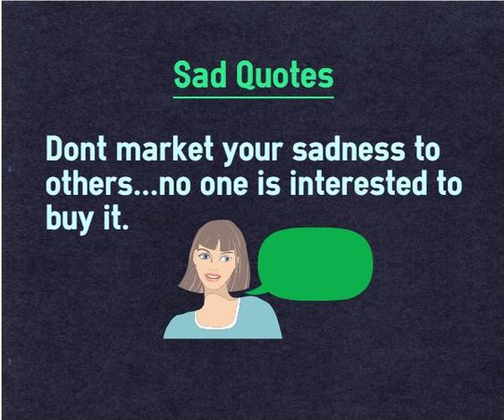 Market Quotes: Sadness Quotes Don't Market Your Sadness To Others…no One