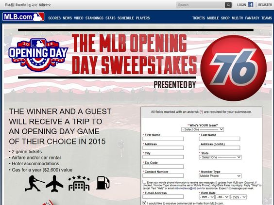 Enter the 76 MLB Opening Day Sweepstakes for a chance to win a 2-day/1-night trip for two to attend the 2015 MLB Opening Day of Winner's Choice!