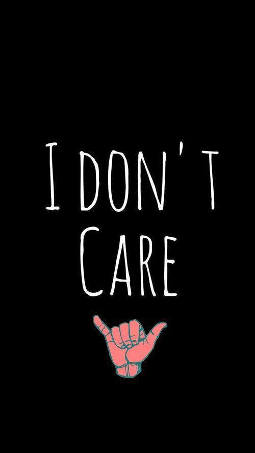 I Don T Care Quotes Shaka Feelings Relatable Wallpaper