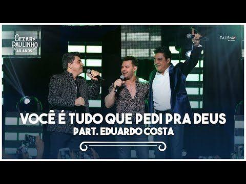 Cezar Paulinho Part Eduardo Costa Voce E Tudo Que Pedi Pra
