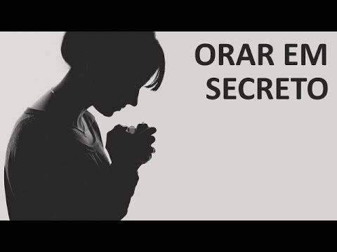 orar em secreto: https://www.youtube.com/watch?v=BIlouze2Sw0