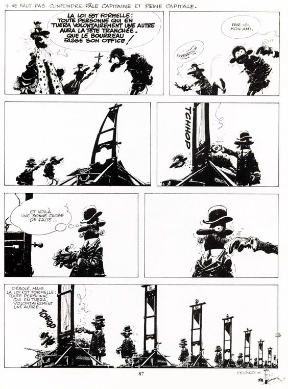 """From """"Les idées noires"""", by Franquin.     Translation (the caption above the strip is impossible to translate):     1.""""The Law makes it clear that any person who deliberately kills another will have their head cut off.""""    2. """"Come this way, mate.""""    3. """"Good. That's one thing out of the way.""""    4.""""Sorry, but the Law makes it clear that any person who deliberately kills another..."""""""