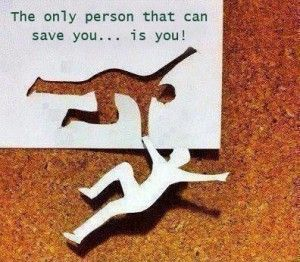 The only person that can save you... is you!
