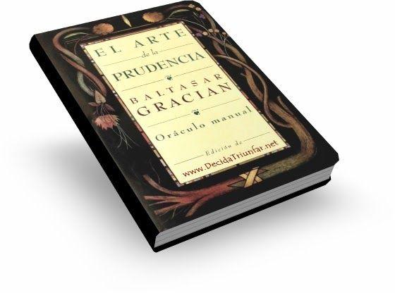 El Arte De La Prudencia Baltasar Gracián Libro Oráculo Manual De Preceptos Filosóficos Para Triunfar En Una Sociedad Comp Baltasar Gracian Prudencia Citas
