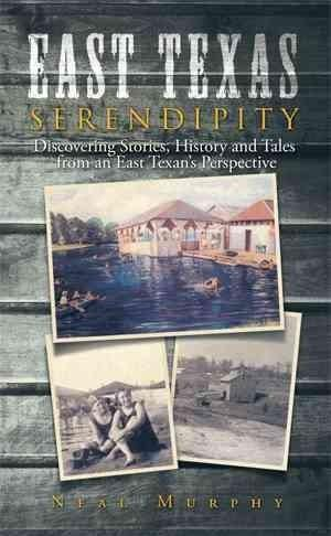 East Texas Serendipity: Discovering Stories, History, and Tales from an East Texan's Perspective