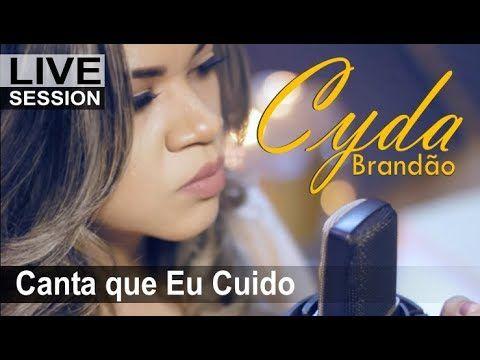 Canta Que Eu Cuido Da Tua Casa Cyda Brandao Youtube Musica